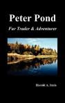 Peter Pond: Fur Trader and Adventurer - Harold A. Innis