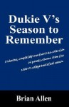 Dukie V's Season to Remember: A Hilarious, Completely Unauthorized Collection of Parody Columns from the 2006-07 College Basketball Season - Brian Allen