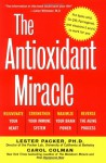 The Antioxidant Miracle: Put Lipoic Acid, Pycnogenol, and Vitamins E and C to Work for You - Lester Packer, Carol Colman