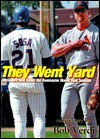 They Went Yard: Mc Gwire And Sosa: An Awesome Home Run Season - Bob Verdi