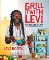 Grill It with Levi: 101 Reggae Recipes for Sunshine and Soul - Levi Roots