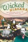 Wicked Niagara:: The Sinister Side of Niagara Frontier - Lorna MacDonald Czarnota
