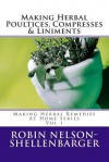 Making Herbal Poultices, Compresses & Liniments: Making Herbal Medicine at Home Series - Robin Nelson