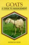 Goats: A Guide to Management - Patricia Ross