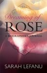 Dreaming of Rose: A Biographer's Journal - Sarah Lefanu