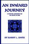 An Inward Journey: A Spiritual Guidebook for the Gospel of John - Barry L. Davis