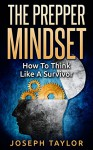 The Prepper Mindset: How To Think Like A Survivore - Joseph Taylor