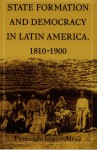 State Formation and Democracy in Latin America, 1810-1900 - Fernando López-Alves