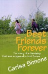 Best Friends Forever: The Story of a Friendship That Was Supposed to Last Forever - Carisa Simone
