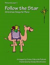 Follow the Star: Christmas Songs for Piano: Primer & Level 1 - Donna Gielow McFarland, Sandy Silverthorne