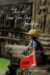 This Is How You Say Goodbye: A Daughter's Memoir - Victoria Loustalot