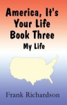 America It's Your Life Book Three: My Life - Frank Richardson