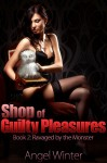 Shop Of Guilty Pleasures: Book 2: Ravaged By The Monster - Angel Winter