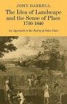 The Idea Of Landscape And The Sense Of Place, 1730 1840: An Approach To The Poetry Of John Clare - John Barrell, Barrell