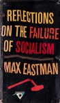 Reflections on the Failure of Socialism - Max Eastman