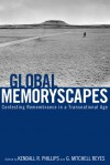 Global Memoryscapes: Contesting Remembrance in a Transnational Age - Kendall R. Phillips, G. Mitchell Reyes, Christine Lavrence, Ekaterina V. Haskins, Cynthia D. Cervantes, Kristin Sorensen, Margaret A. Lindauer, Katherine Mack, Zeynep Turan, Urvashi Butalia
