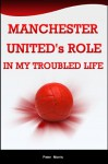 Manchester United's Role In My Troubled Life - Peter Morris