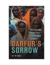 Darfur's Sorrow: The Forgotten History of a Humanitarian Disaster - M. Daly