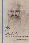 Air and Dreams: An Essay on the Imagination of Movement (Bachelard Translation Series) - Gaston Bachelard, Edith Farrell, Frederick Farrell