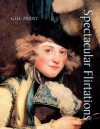 Spectacular Flirtations: Viewing the Actress in British Art and Theater, 1768-1820 - Gillian Perry