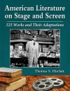 American Literature on Stage and Screen: 525 Works and Their Adaptations - Thomas S. Hischak