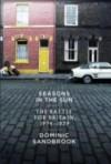 Seasons in the Sun: The Battle for Britain, 1974-1979 - Dominic Sandbrook