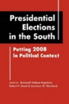 Presidential Elections in the South: Putting 2008 in Political Context - Branwell DuBose Kapeluck, Robert P. Steed, Laurence W. Moreland