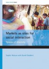 Markets as sites for social interaction: Spaces of diversity - Sophie Watson, Sophie Watson