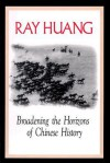 Broadening the Horizons of Chinese History: Discourses, Syntheses, and Comparisons - Ray Huang