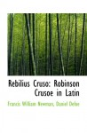 Rebilius Cruso: Robinson Crusoe in Latin - Francis William Newman