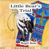 Little Bear's Trial - Roger Bone, Veronica Castle