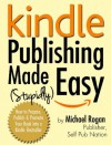 Kindle Publishing Made (Stupidly) Easy - How to Prepare, Publish and Promote Your Book Into a Kindle Bestseller - Michael Rogan