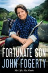 Fortunate Son: My Life, My Music - John Fogerty