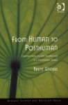 From Human to Posthuman: Christian Theology And Technology in a Postmodern World (Ashgate Science and Religion Series) - Brent Waters