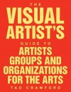 The Visual Artist's Guide to: Artists' Groups and Organizations for the Arts - Tad Crawford
