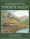 Railroads of the Yosemite Valley - Hank Johnston, James Law