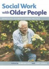 Social Work with Older People: Approaches to Person-Centred Practice. Edited by Barbara Hall, Terry Scragg - Barbara Hall