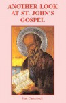 Another Look at St John's Gospel - Ivan Clutterbuck