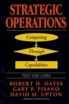 Strategic Operations: Competing Through Capabilities - Robert H. Hayes, Gary P. Pisano