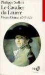 Le Cavalier du Louvre : Vivant Denon, 1747-1825 - Philippe Sollers
