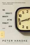 The Goalie's Anxiety at the Penalty Kick: A Novel - Peter Handke, Michael Roloff