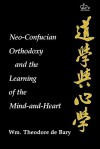 Neo Confucian Orthodoxy And The Learning Of The Mind And Heart - William Theodore de Bary