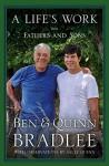 A Life's Work: Fathers and Sons - Ben Bradlee, Quinn Bradlee, Ben Bradlee, Jr.
