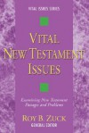 Vital New Testament Issues: Examining New Testament Passages And Problems (Vital Issues) - Roy B. Zuck