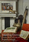 Inventing Exoticism: Geography, Globalism, and Europe's Early Modern World (Material Texts) by Schmidt, Benjamin (2015) Hardcover - Benjamin Schmidt