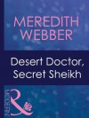 Desert Doctor, Secret Sheikh (Mills & Boon Modern) (Mills & Boon Medical) - Meredith Webber