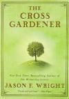 The Cross Gardener - Jason F. Wright