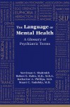 The Language of Mental Health: A Glossary of Psychiatric Terms - Narriman C Shahrokh, Robert E. Hales, Katharine A Phillips