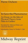 To Save the Phenomena: An Essay on the Idea of Physical Theory from Plato to Galileo - Pierre Duhem, Edmund Doland, Chaninah Maschler