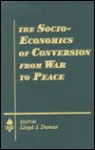The Socio Economics Of Conversion From War To Peace (Studies In Socio Economics) - Lloyd J. Dumas
